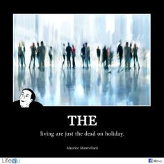"""The living are just the dead on holiday."" ― Maurice Maeterlinck  http://on.fb.me/1lNAQkz   #funny #memory #quotes #funeral #funeralhome  ‪"