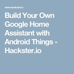 Build Your Own Google Home Assistant with Android Things - Hackster.io