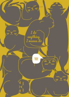 """""""I do anything i wanna do"""" Various pose of cats, attitude of cats. Graphic Poster created by Rosly Mok"""