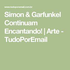 Simon & Garfunkel Continuam Encantando! | Arte - TudoPorEmail