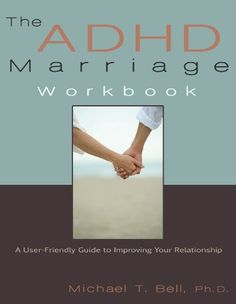 The ADHD Marriage Workbook: A User-Friendly Guide to Improving Your Relationship by Michael T Bell