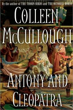 Antony and Cleopatra by Colleen McCullough.  This is McCullough's last novel in her historical fiction series chronicling the last decades of the Roman Republic.  This book follows the aftermath of Caesar's assassination to the final defeat of Marcus Antonius and Cleopatra VII by the young man who would soon become Augustus.