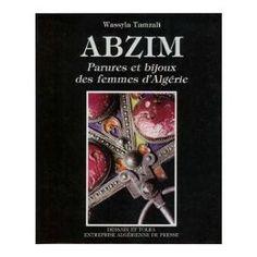 Abzim : Parures et bijoux des femmes d'Algérie - by Wassyla Tamzali - Dessain et Tolra ,1984 - 173pp   - - - en commande