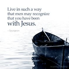 """""""Live in such a way that men may recognize that you have been with Jesus."""" —Spurgeon"""