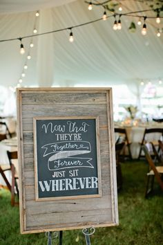 "Wedding Sign at Reception: ""Now That They're Together Forever, Just Sit Wherever!"" See the wedding on SMP - http://www.stylemepretty.com/little-black-book-blog/2014/01/02/rustic-tented-historic-cedarwood-wedding/ Kristyn Hogan Photography"