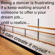 """Exactly my mom always wanted to be a dancer but she never took dance. So now I take dance and it's the best thing I've ever chosen. The only way my parents can ground is to say,""""I won't take you to dance this week."""""""