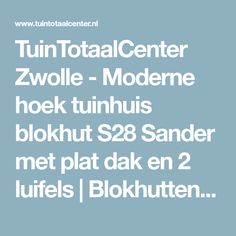 TuinTotaalCenter Zwolle - Moderne hoek tuinhuis blokhut S28 Sander met plat dak en 2 luifels | Blokhutten, scherp en sterk in maatwerk