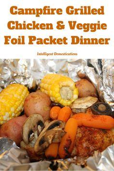 Chicken Pouch Campfire Grilled Chicken & Veggie Foil Packet Dinner | Intelligent Domestications