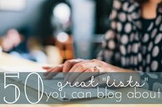 "Need a Blog Post Idea? Let's ""LIST"" It...."