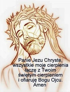 Panie Jezu Chryste, wszystkie moje cierpienia łączę z Twoim świętym cierpieniem i ofiaruję Bogu Ojcu. Amen. Jesus Art, Madonna, Christianity, Amen, Catholic, Pray, God, Illustrations, Education