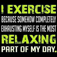 I exercise because...