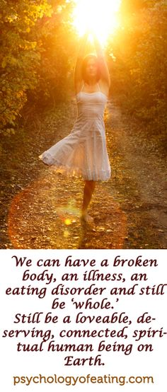 """We can have a broken body, an illness, an eating disorder, and still be """"whole"""" -- still be a loveable, deserving, connected, spiritual human being on Earth."""