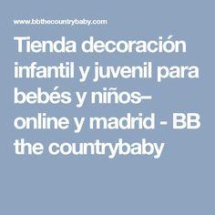Tienda decoración infantil y juvenil para bebés y niños– online y madrid - BB the countrybaby