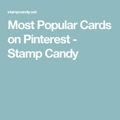Most Popular Cards on Pinterest - Stamp Candy