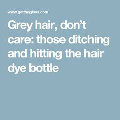 Grey hair, don't care: those ditching and hitting the hair dye bottle