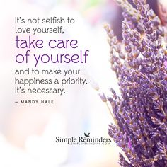 It's not selfish to love yourself, take care of yourself, and to make your happiness a priority. It's necessary. — Mandy Hale and article by Carrie Doubts, Certified Life Coach and Grief Counselor. The Secret to WellBeing: Radical SelfCare. See if this sounds familiar...you wake up exhausted already. Your feet hit the floor and there's barking at the...