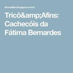 Tricô&Afins: Cachecóis da Fátima Bernardes