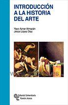 INTRODUCCIÓN A LA HISTORIA DEL ARTE. Yayo Aznar Almazán, Jesús López Díaz. Localización: 7(091)/AZN/int