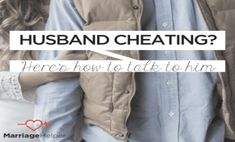 How to talk to a husband who is having an affair and cheating on his wife.