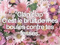 Clap Clap couilles fesses (Nekfeu, 1995) Merci à Chloé