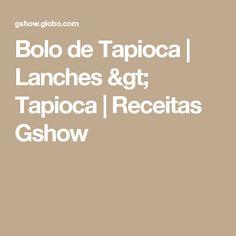 Bolo de Tapioca | Lanches > Tapioca | Receitas Gshow