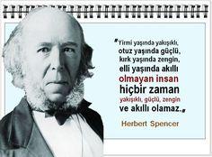 Yirmi yaşında yakışıklı, otuz yaşında güçlü, kırk yaşında zengin, elli yaşında akıllı olmayan insan hiçbir zaman yakışıklı, güçlü, zengin ve akıllı olamaz. -Herbert Spencer