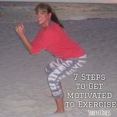 7 Tips to Get Motivated to Exercise - Get Healthy with a Fitness Routine and Easy Recipes at www.soreyfitness.com