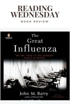 Book Review The Great Influenza by John M. Barry a masterfully researched account of the deadliest pandemic of all time,1918 Influenza for Reading Wednesday