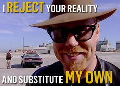 LOL classic  http://www.discovery.com/tv-shows/mythbusters/photos/mythbusters-best-quotes.htm