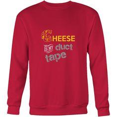 Cheese Is My Duct Tape - Unisex Sweatshirt