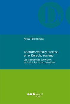 """Contrato verbal y proceso en el derecho romano : las """"stipulationes communes"""" en D.45.1.5 pr. Pomp. 26 ad Sab. / Xesús Pérez López.    Marcial Pons, 2014"""
