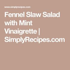 Fennel Slaw Salad with Mint Vinaigrette | SimplyRecipes.com