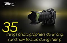 DigitalCameraWorld.com/*** 35 things photographers do wrong (and how to stop doing them)