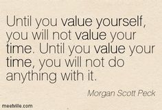 Quotes of Morgan Scott Peck About yourself, value, time