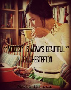 And the lovely thing about modesty is that it doesn't have to be frumpy or unfashionable. The most beautiful girls are the ones who dress in classy styles without leaving nothing to the imagination.