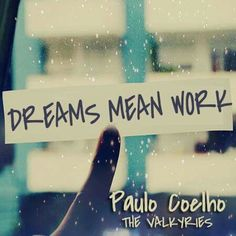 Dreams mean work.