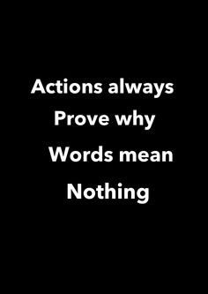 actions always prove why words mean nothing Favorite Quotes, Best Quotes, True Quotes, Funny Quotes, Words Mean Nothing, Actions Speak Louder Than Words, Get To Know Me, Meaningful Words, Happy Thoughts