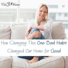 Who would have thought changing this one bad habit would make such a difference? Here's a simple, but powerful way to breathe life back into your home. How Changing This One Bad Habit Changed Our Home for Good ~ Club31Women