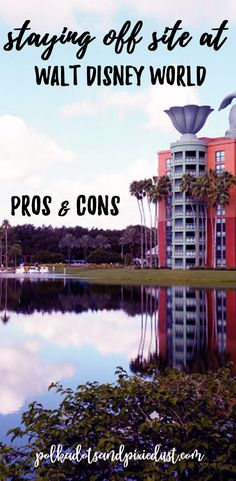 Off Site at Walt Disney World . Pros and Cons of staying on site at Walt Disney World
