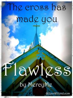 "Click to listen to ""Flawless"" by MercyMe. The Cross Has Made You Flawless. Amen!"