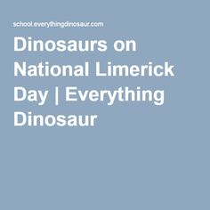 Dinosaurs on National Limerick Day | Everything Dinosaur.  A great way to inspire creative writing.