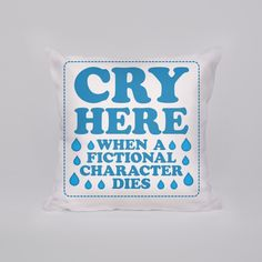 Cry Here When A Fictional Character Dies... | Pillows and Pillow Cases
