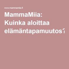 MammaMiia: Kuinka aloittaa elämäntapamuutos?