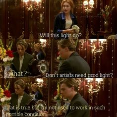 """Titanic. """"That is true but I'm not used to working in such horrible conditions."""""""