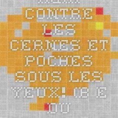 Agir contre les cernes et poches sous les yeux! (B-E du 05/02/08) - Blog Bien-Etre