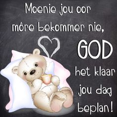 Tuesday Quotes Good Morning, Cute Good Morning, Lekker Dag, Goeie Nag, Goeie More, Sweet Messages, Afrikaans, Snoopy, Teddy Bear