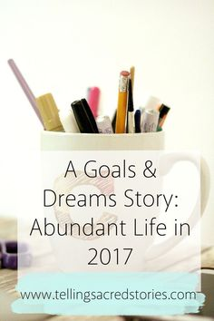 A Goals & Dreams Story: Abundant Life in 2017  What's your word of the year?