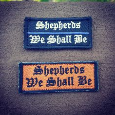 """And+""""Shepherds+We+Shall+Be""""+morale+patch 1.25+x+3.25""""+(approx)+Velcro+backed+ Copper+background+/+black+lettering Thin+Blue+line:+(black+w?+silver+lettering+&+blue+line)"""