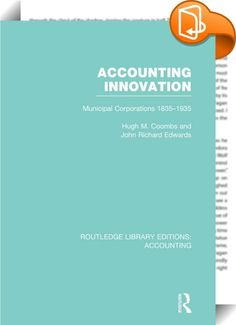 Accounting Innovation (RLE Accounting)    ::  <P>The period 1835-1935 saw the development of the structure of local government which remains broadly intact today and also the growth of modern financial reporting procedures. This book examines the accounting implications of these developments and places them within the social and organisational contexts in which the events took place. The research is based on the contents of government reports, contemporary literature dating from the mi...