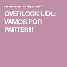 OVERLOCK LIDL: VAMOS POR PARTES!!!